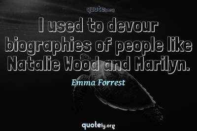 Photo Quote of I used to devour biographies of people like Natalie Wood and Marilyn.