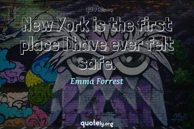 Photo Quote of New York is the first place I have ever felt safe.