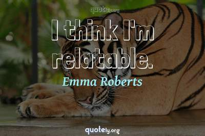 Photo Quote of I think I'm relatable.
