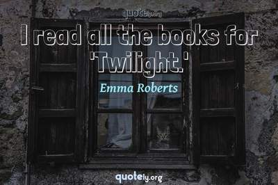 Photo Quote of I read all the books for 'Twilight.'