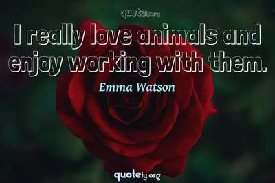 Photo Quote of I really love animals and enjoy working with them.