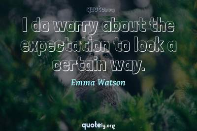 Photo Quote of I do worry about the expectation to look a certain way.