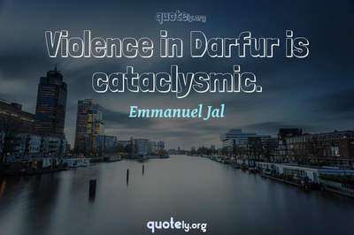 Photo Quote of Violence in Darfur is cataclysmic.