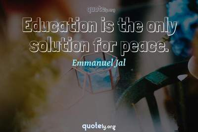 Photo Quote of Education is the only solution for peace.