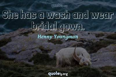 Photo Quote of She has a wash and wear bridal gown.