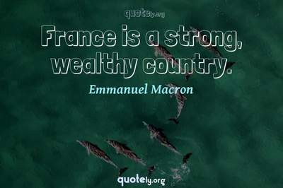 Photo Quote of France is a strong, wealthy country.