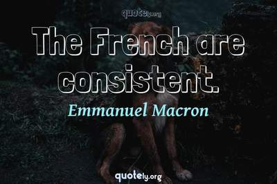 Photo Quote of The French are consistent.