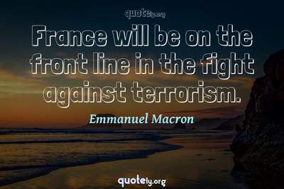 Photo Quote of France will be on the front line in the fight against terrorism.