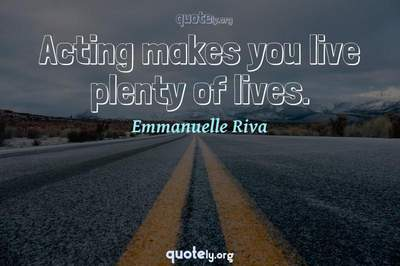 Photo Quote of Acting makes you live plenty of lives.