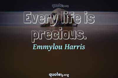 Photo Quote of Every life is precious.
