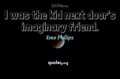Photo Quote of I was the kid next door's imaginary friend.