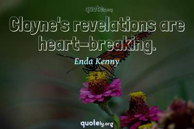 Photo Quote of Cloyne's revelations are heart-breaking.