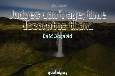 Photo Quote of Judges don't age; time decorates them.