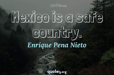 Photo Quote of Mexico is a safe country.