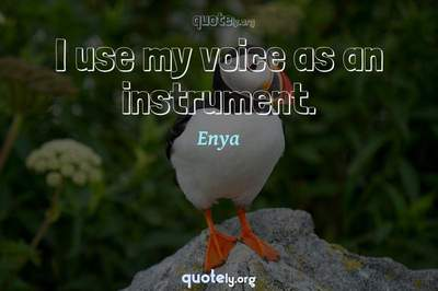 Photo Quote of I use my voice as an instrument.