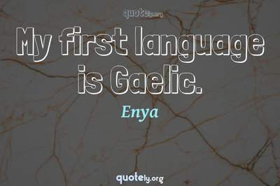 Photo Quote of My first language is Gaelic.
