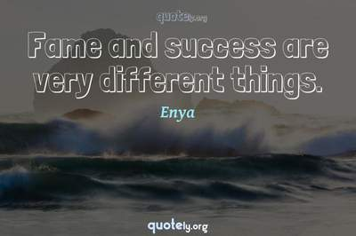 Photo Quote of Fame and success are very different things.