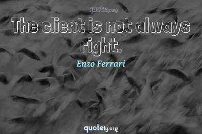 Photo Quote of The client is not always right.