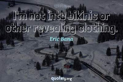 Photo Quote of I'm not into bikinis or other revealing clothing.