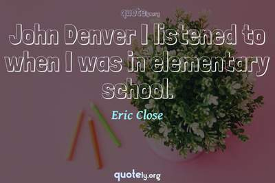 Photo Quote of John Denver I listened to when I was in elementary school.