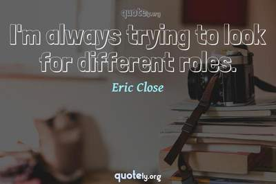 Photo Quote of I'm always trying to look for different roles.