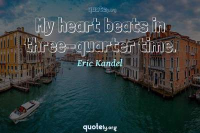 Photo Quote of My heart beats in three-quarter time.