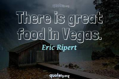 Photo Quote of There is great food in Vegas.