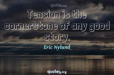 Photo Quote of Tension is the cornerstone of any good story.