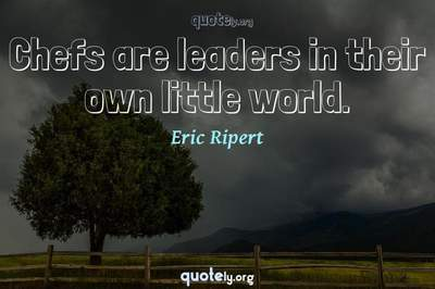 Photo Quote of Chefs are leaders in their own little world.