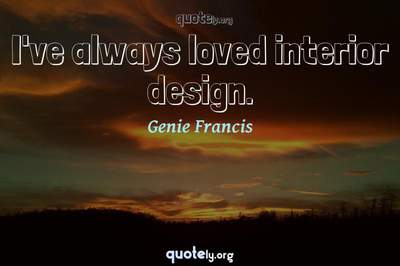 Photo Quote of I've always loved interior design.