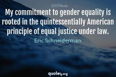 Photo Quote of My commitment to gender equality is rooted in the quintessentially American principle of equal justice under law.
