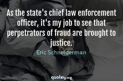 Photo Quote of As the state's chief law enforcement officer, it's my job to see that perpetrators of fraud are brought to justice.