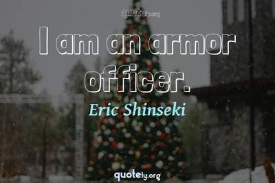 Photo Quote of I am an armor officer.