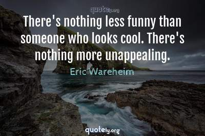 Photo Quote of There's nothing less funny than someone who looks cool. There's nothing more unappealing.