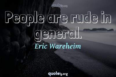 Photo Quote of People are rude in general.