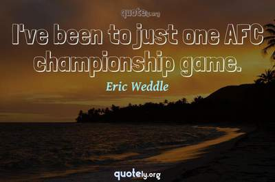 Photo Quote of I've been to just one AFC championship game.