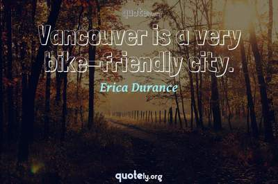 Photo Quote of Vancouver is a very bike-friendly city.