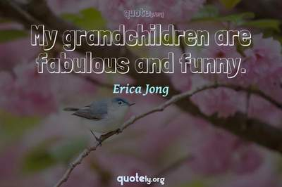 Photo Quote of My grandchildren are fabulous and funny.