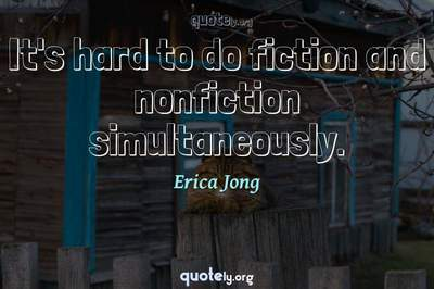 Photo Quote of It's hard to do fiction and nonfiction simultaneously.