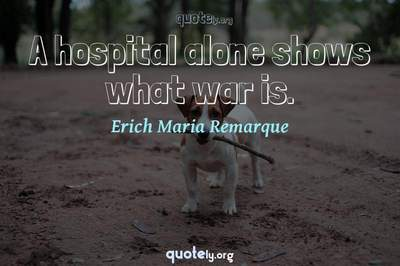 Photo Quote of A hospital alone shows what war is.