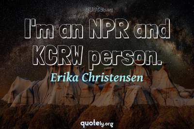 Photo Quote of I'm an NPR and KCRW person.