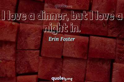 Photo Quote of I love a dinner, but I love a night in.