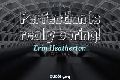Photo Quote of Perfection is really boring!