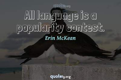 Photo Quote of All language is a popularity contest.