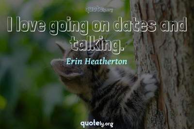 Photo Quote of I love going on dates and talking.
