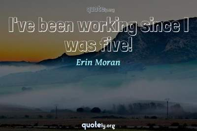 Photo Quote of I've been working since I was five!