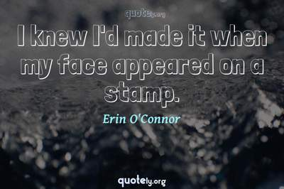 Photo Quote of I knew I'd made it when my face appeared on a stamp.