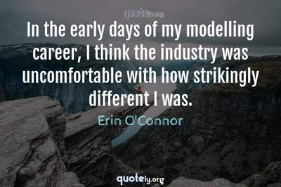 Photo Quote of In the early days of my modelling career, I think the industry was uncomfortable with how strikingly different I was.