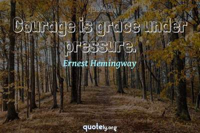 Photo Quote of Courage is grace under pressure.
