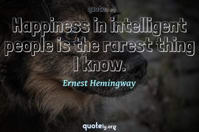 Photo Quote of Happiness in intelligent people is the rarest thing I know.